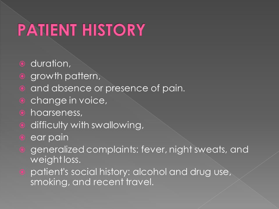 PATIENT HISTORY duration, growth pattern,