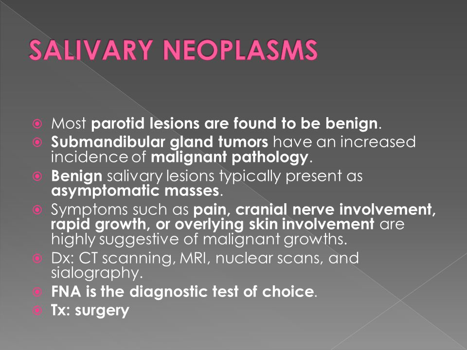 SALIVARY NEOPLASMS Most parotid lesions are found to be benign.