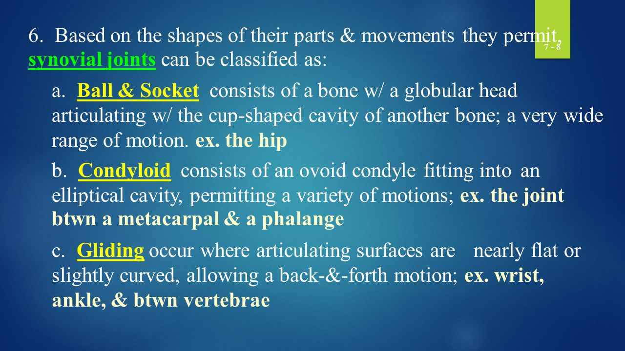 6. Based on the shapes of their parts & movements they permit, synovial joints can be classified as: