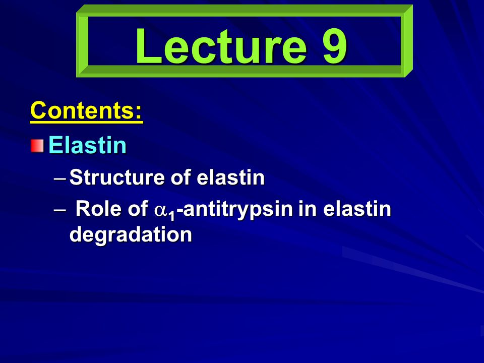 Lecture 9 Contents: Elastin Structure of elastin