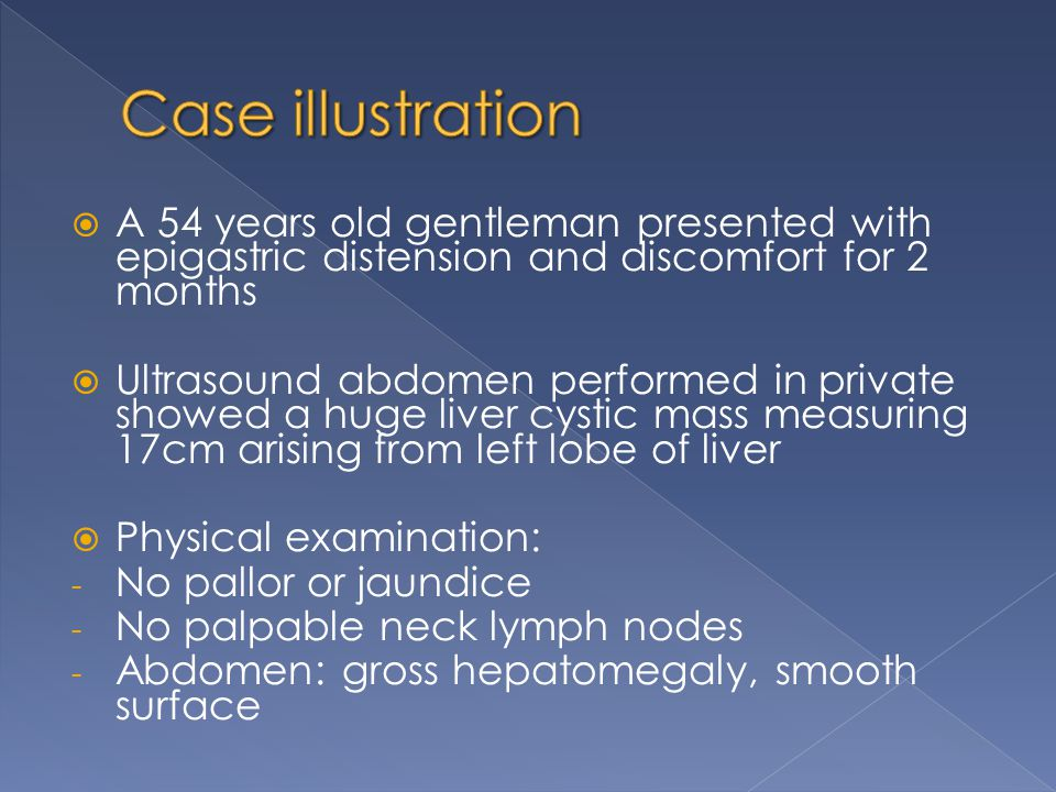 Case illustration A 54 years old gentleman presented with epigastric distension and discomfort for 2 months.