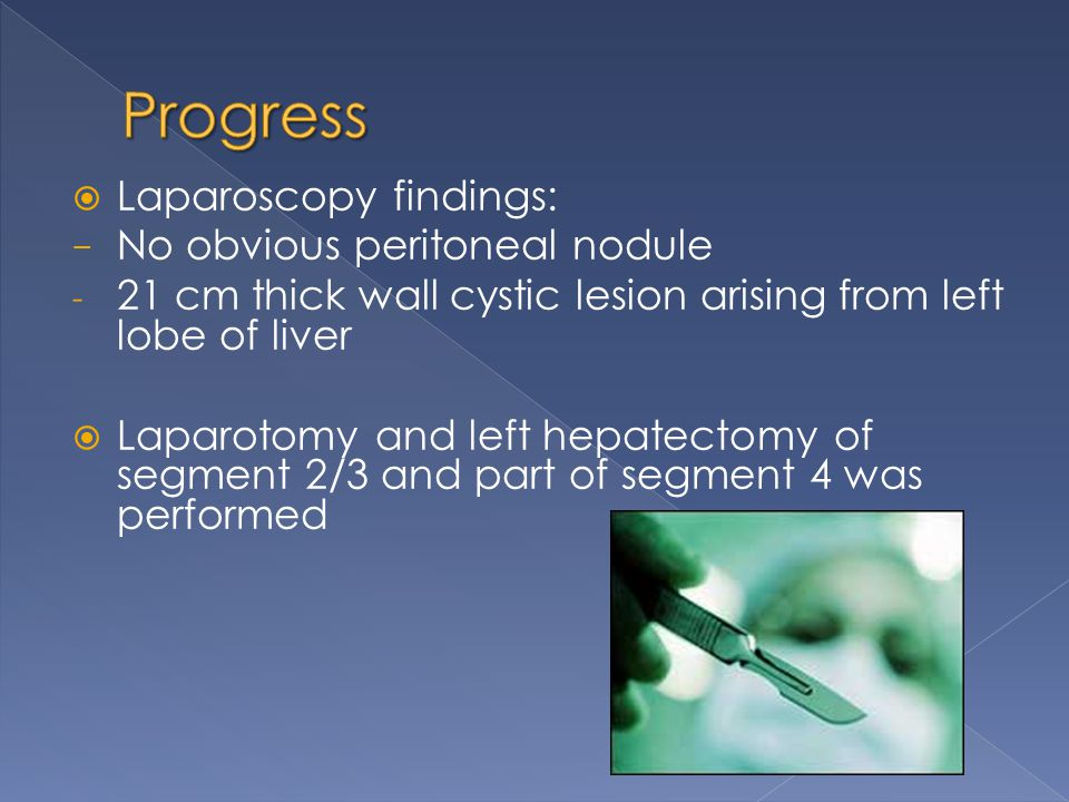 Progress Laparoscopy findings: No obvious peritoneal nodule