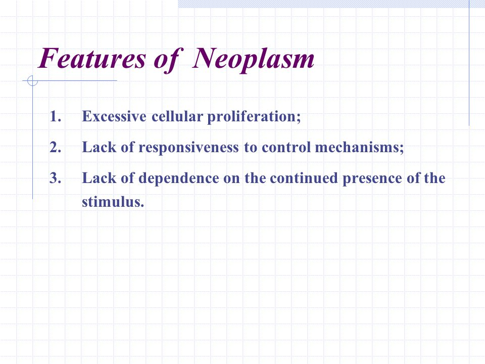 Features of Neoplasm Excessive cellular proliferation;