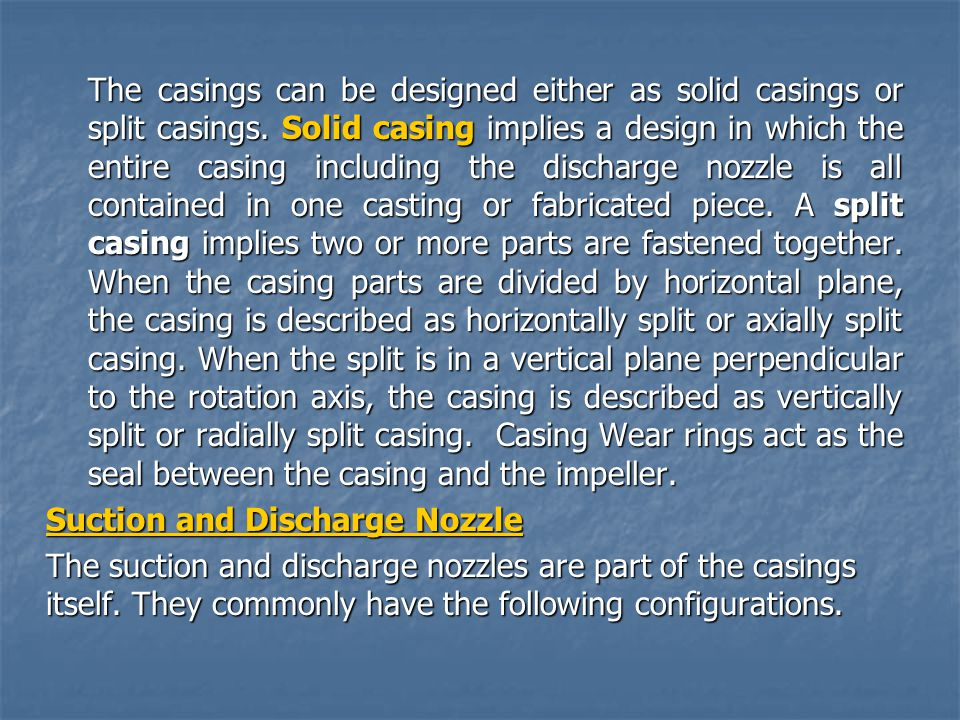The casings can be designed either as solid casings or split casings