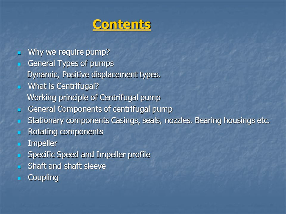 Contents Why we require pump General Types of pumps