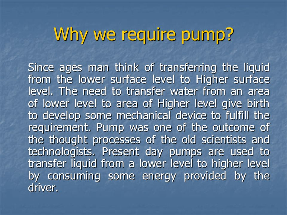 Why we require pump
