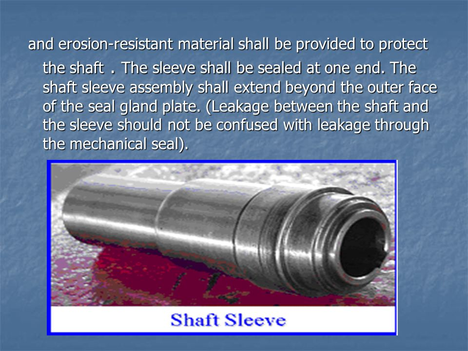 and erosion-resistant material shall be provided to protect the shaft