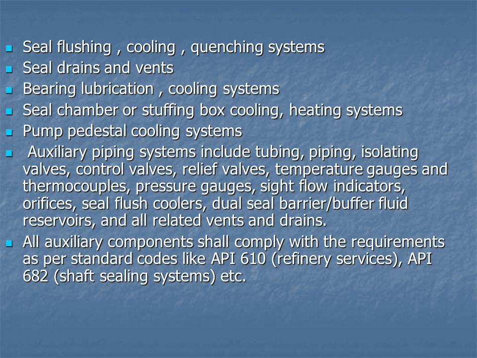 Seal flushing , cooling , quenching systems