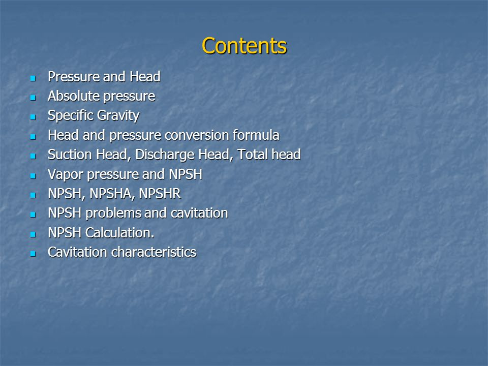 Contents Pressure and Head Absolute pressure Specific Gravity