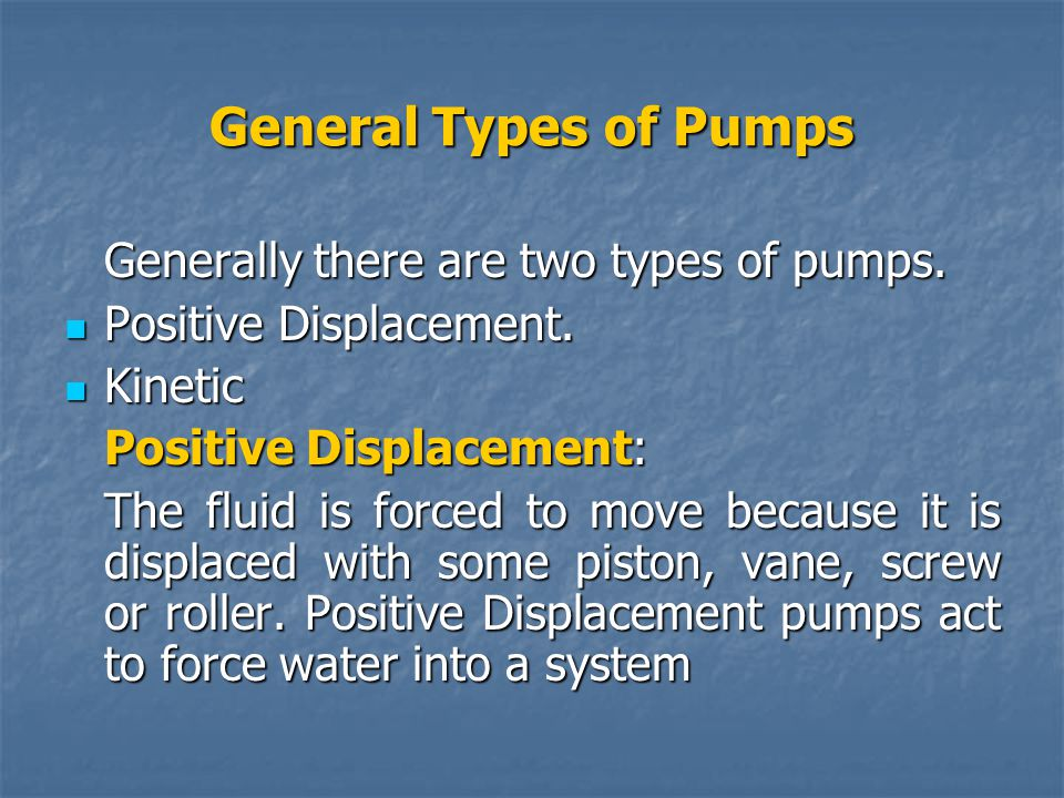 General Types of Pumps Generally there are two types of pumps.