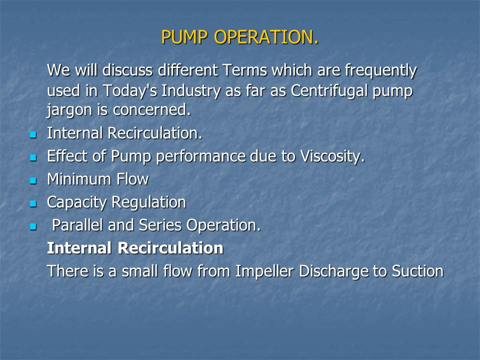 PUMP OPERATION. We will discuss different Terms which are frequently used in Today s Industry as far as Centrifugal pump jargon is concerned.