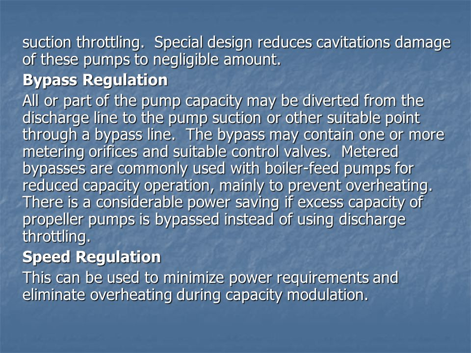 suction throttling. Special design reduces cavitations damage of these pumps to negligible amount.