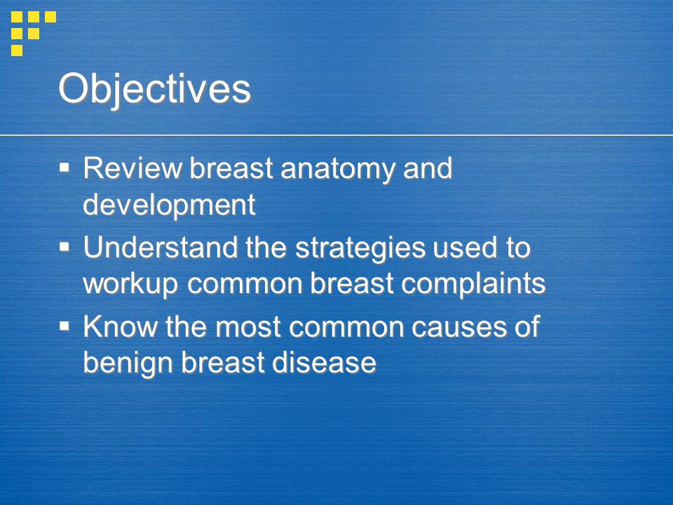 Objectives Review breast anatomy and development