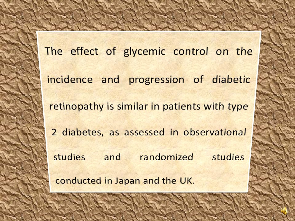 The effect of glycemic control on the incidence and progression of diabetic retinopathy is similar in patients with type 2 diabetes, as assessed in observational studies and randomized studies conducted in Japan and the UK.
