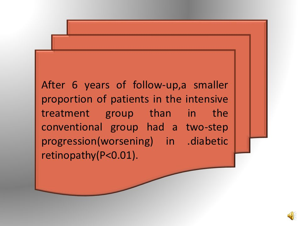 After 6 years of follow-up,a smaller proportion of patients in the intensive treatment group than in the conventional group had a two-step progression(worsening) in .diabetic retinopathy(P<0.01).