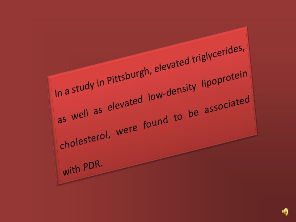 ln a study in Pittsburgh, elevated triglycerides, as well as elevated low-density lipoprotein cholesterol, were found to be associated