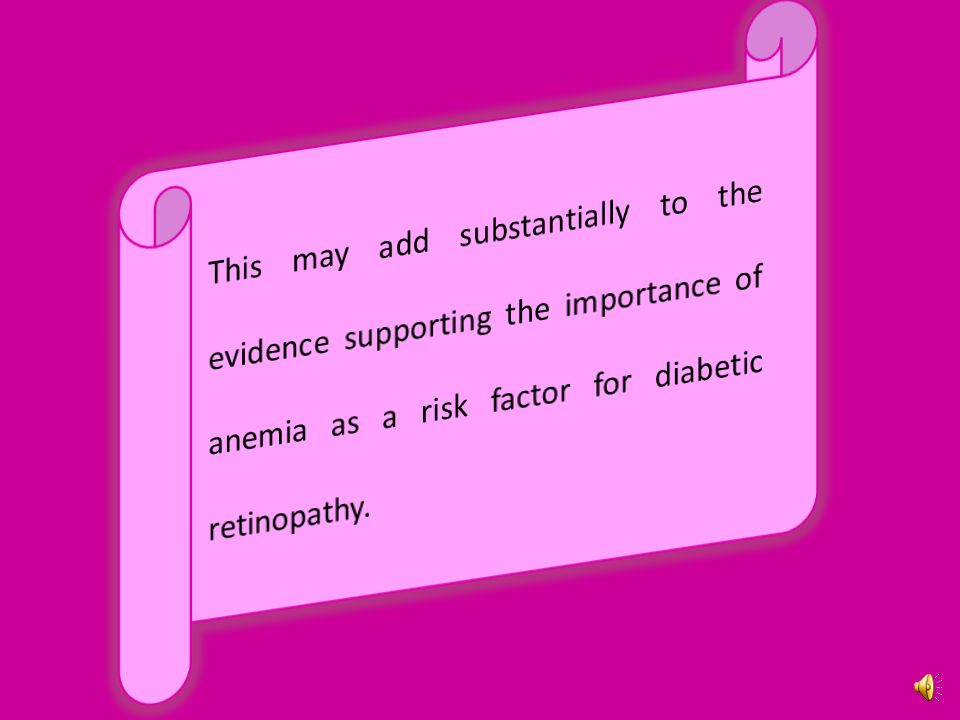 This may add substantially to the evidence supporting the importance of anemia as a risk factor for diabetic retinopathy.