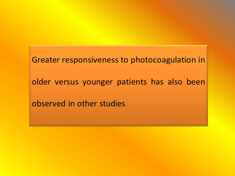 Greater responsiveness to photocoagulation in older versus younger patients has also been observed in other studies.