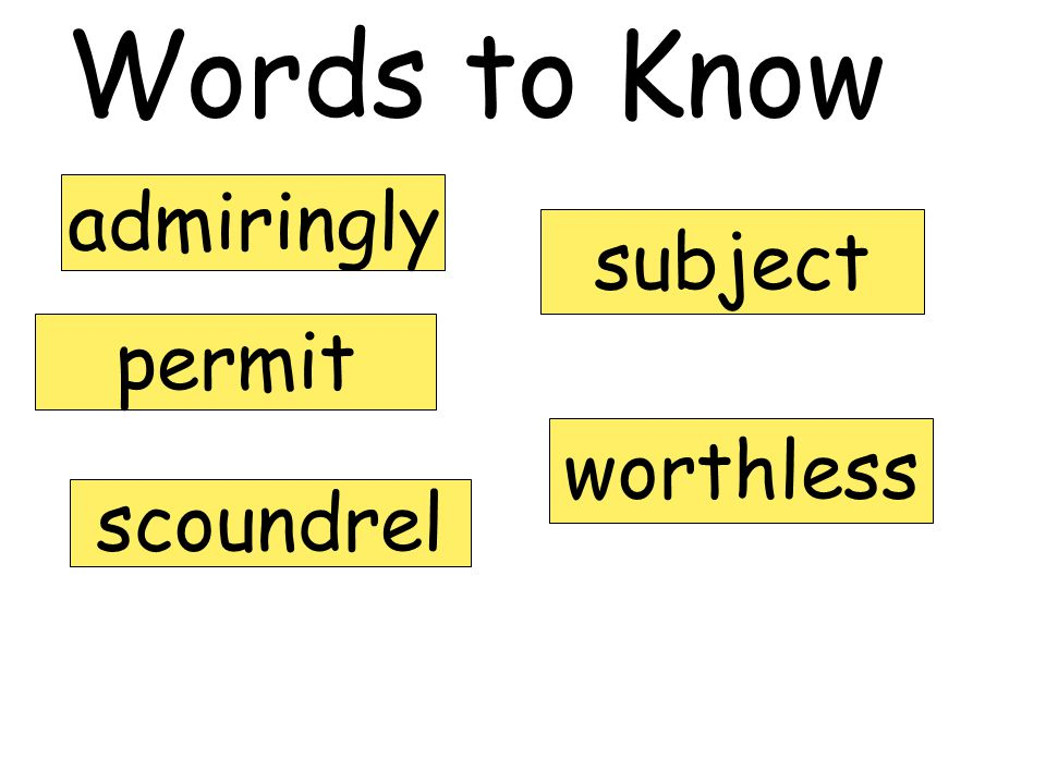 Words to Know admiringly subject permit worthless scoundrel