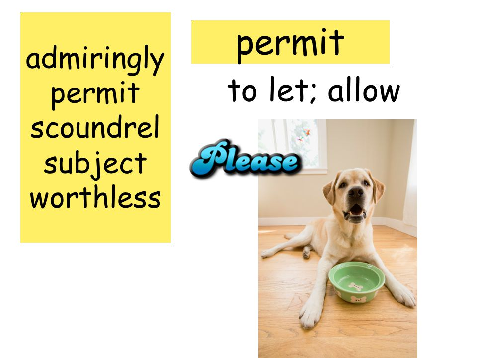 admiringly permit scoundrel subject worthless permit to let; allow