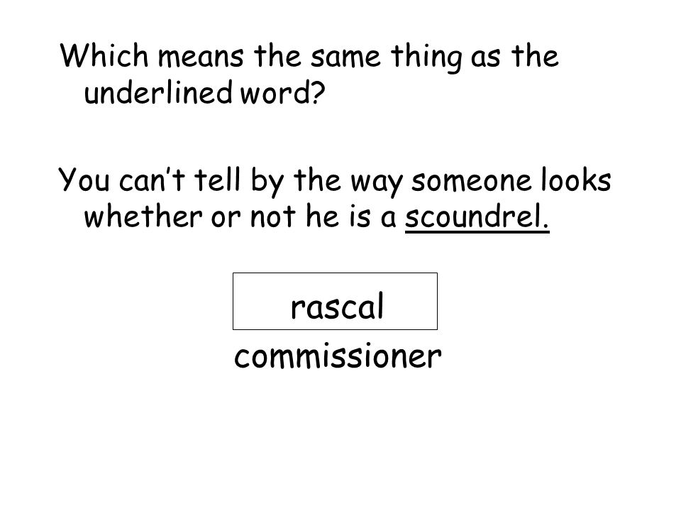 rascal commissioner Which means the same thing as the underlined word