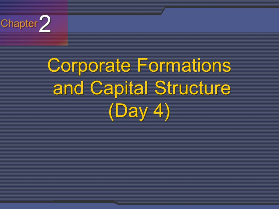 Corporate Formations and Capital Structure (Day 4)