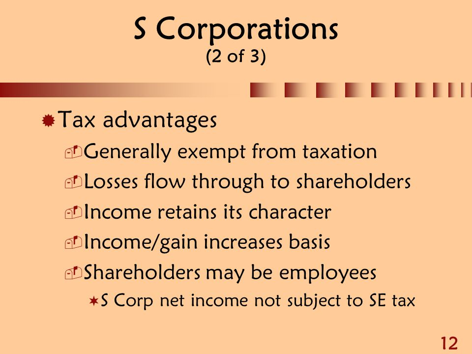 S Corporations (2 of 3) Tax advantages Generally exempt from taxation
