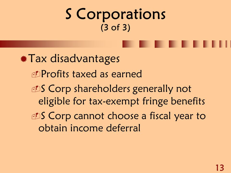 S Corporations (3 of 3) Tax disadvantages Profits taxed as earned