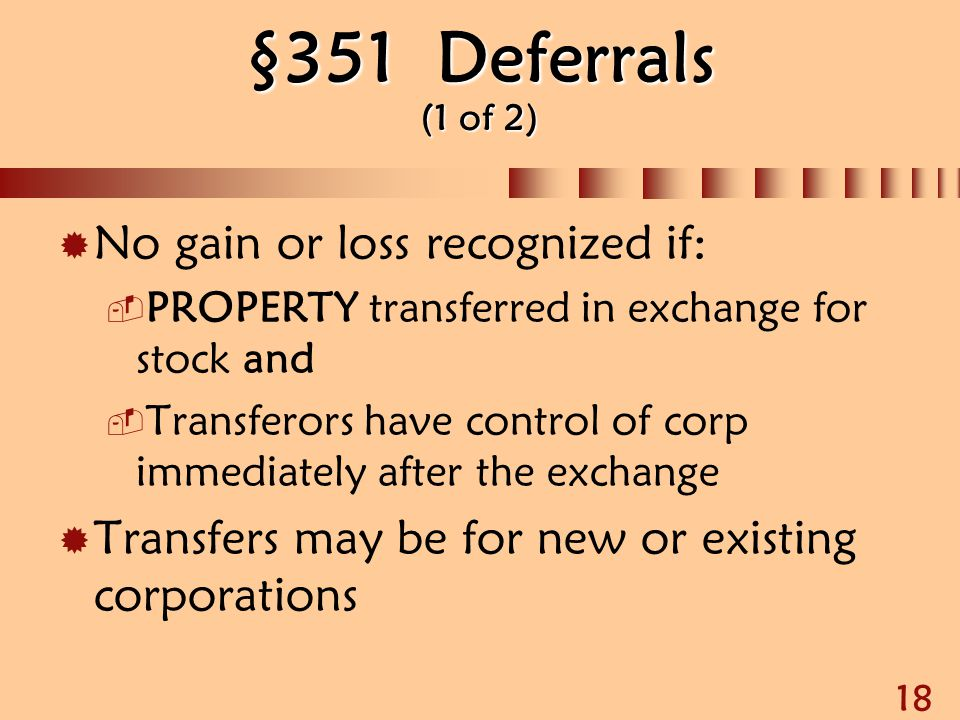 §351 Deferrals (1 of 2) No gain or loss recognized if: