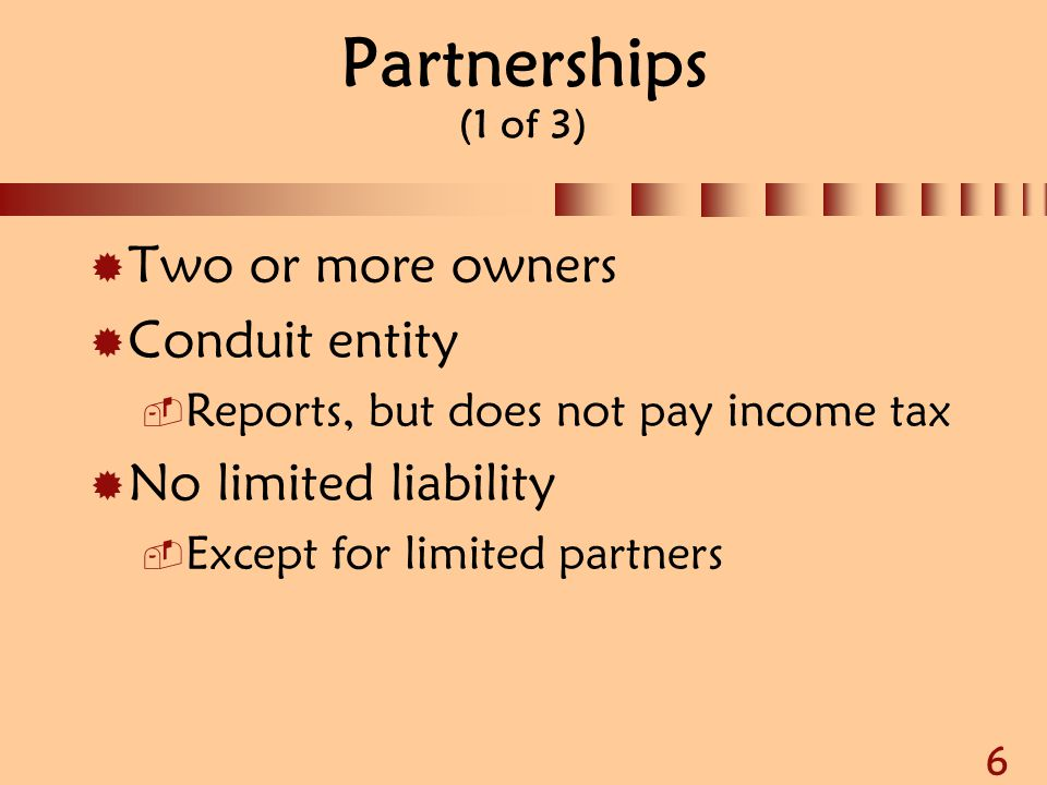 Partnerships (1 of 3) Two or more owners Conduit entity