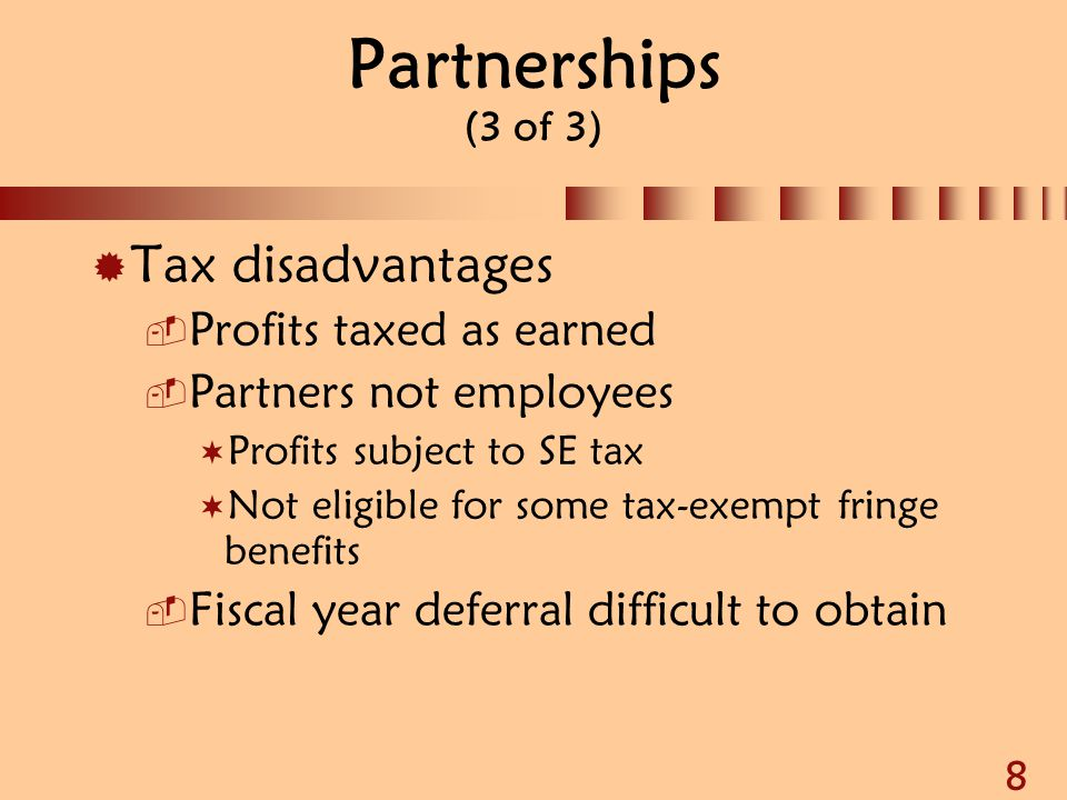Partnerships (3 of 3) Tax disadvantages Profits taxed as earned