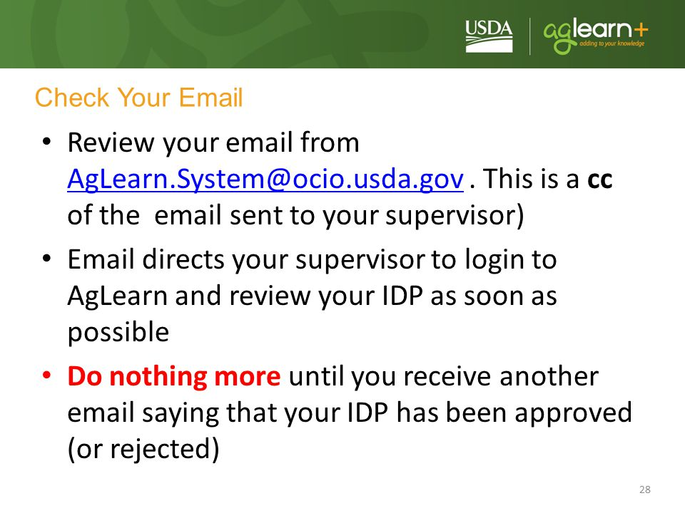 Check Your Email Review your email from AgLearn.System@ocio.usda.gov . This is a cc of the email sent to your supervisor)