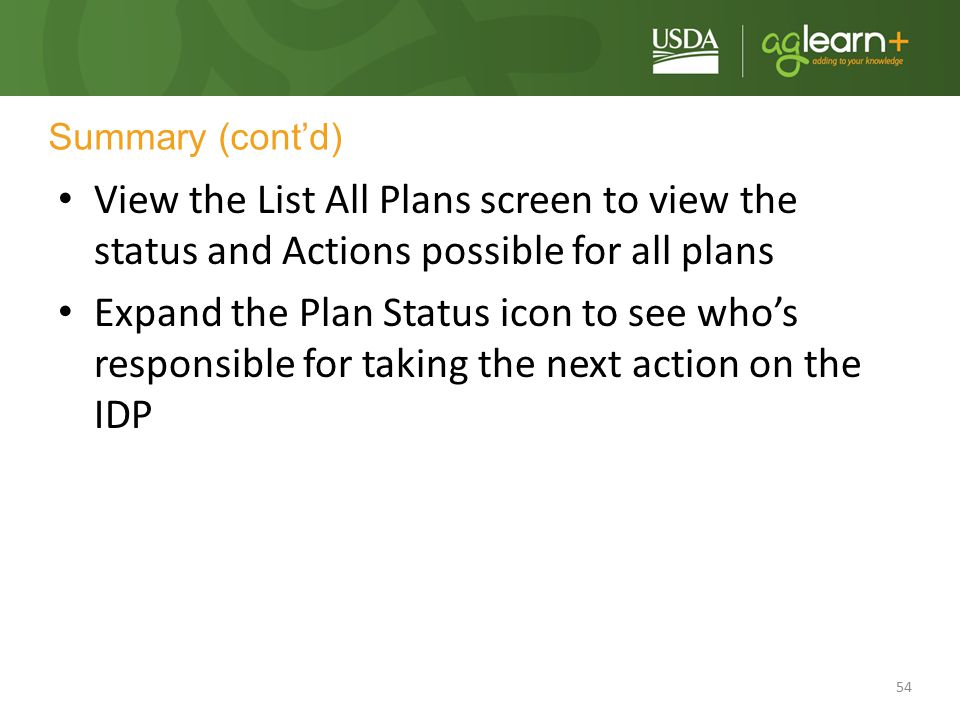 Summary (cont'd) View the List All Plans screen to view the status and Actions possible for all plans.
