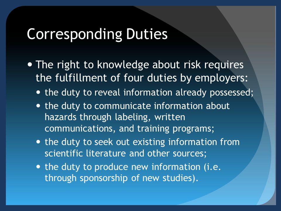 Corresponding Duties The right to knowledge about risk requires the fulfillment of four duties by employers: