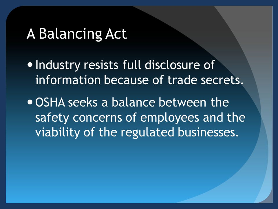 A Balancing Act Industry resists full disclosure of information because of trade secrets.