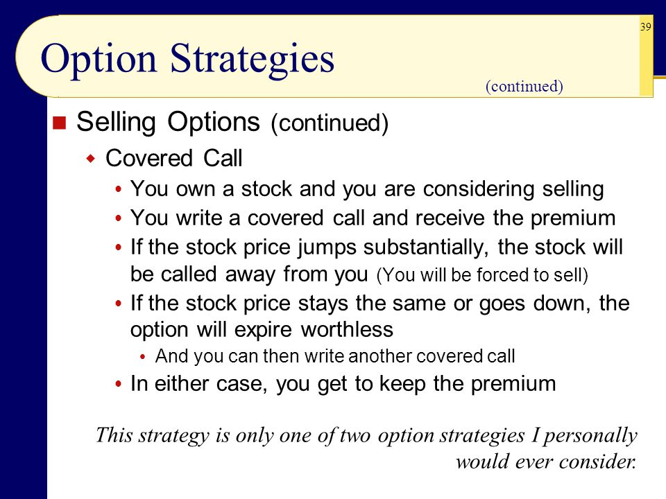 Option Strategies Selling Options (continued) Covered Call