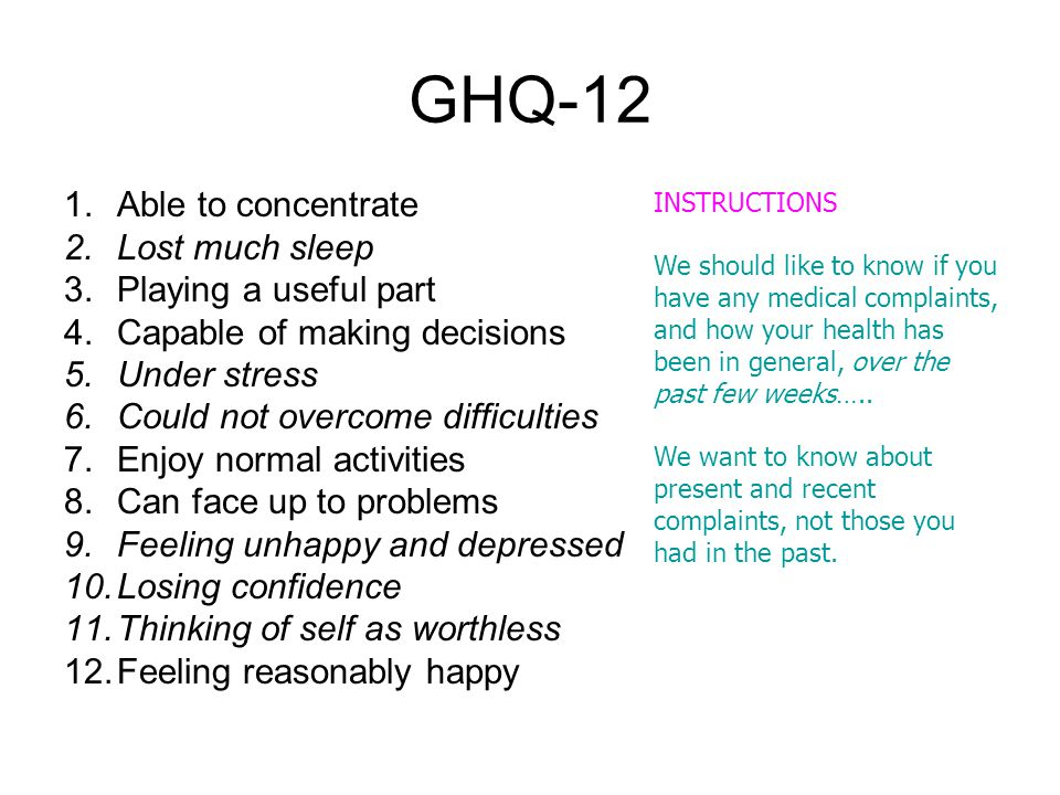GHQ-12 Able to concentrate Lost much sleep Playing a useful part