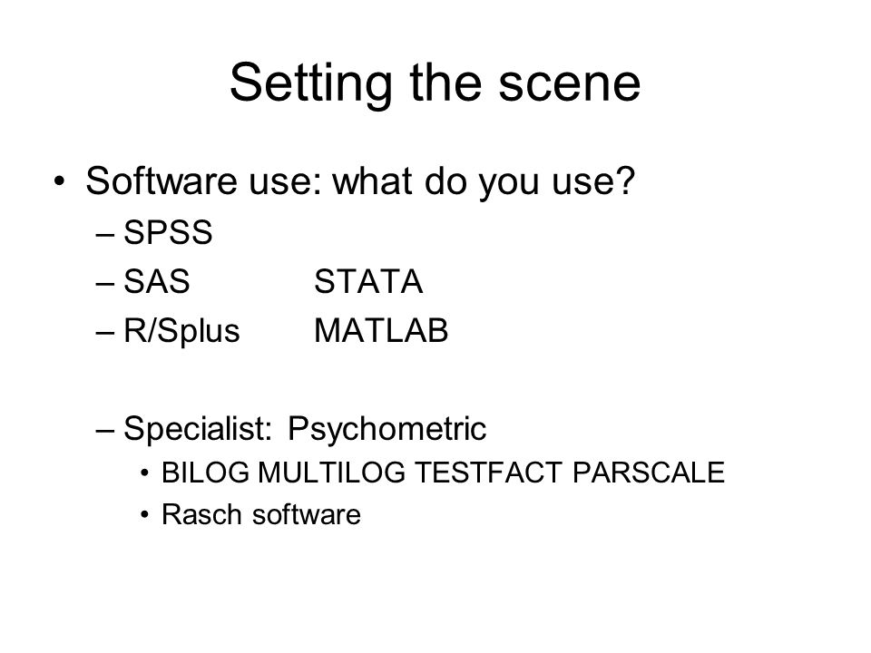 Setting the scene Software use: what do you use SPSS SAS STATA