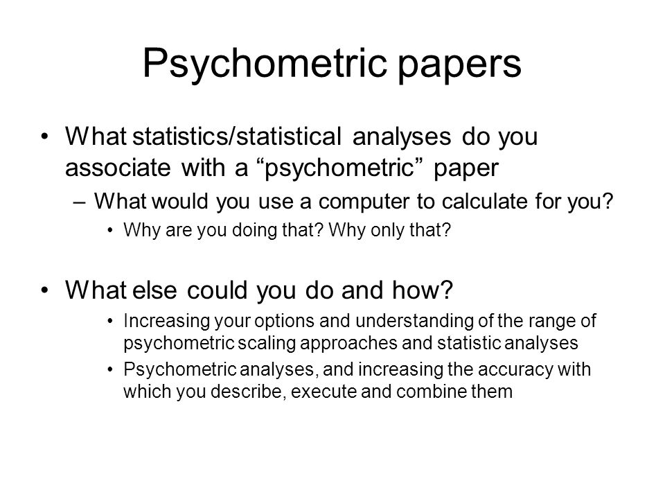 Psychometric papers What statistics/statistical analyses do you associate with a psychometric paper.