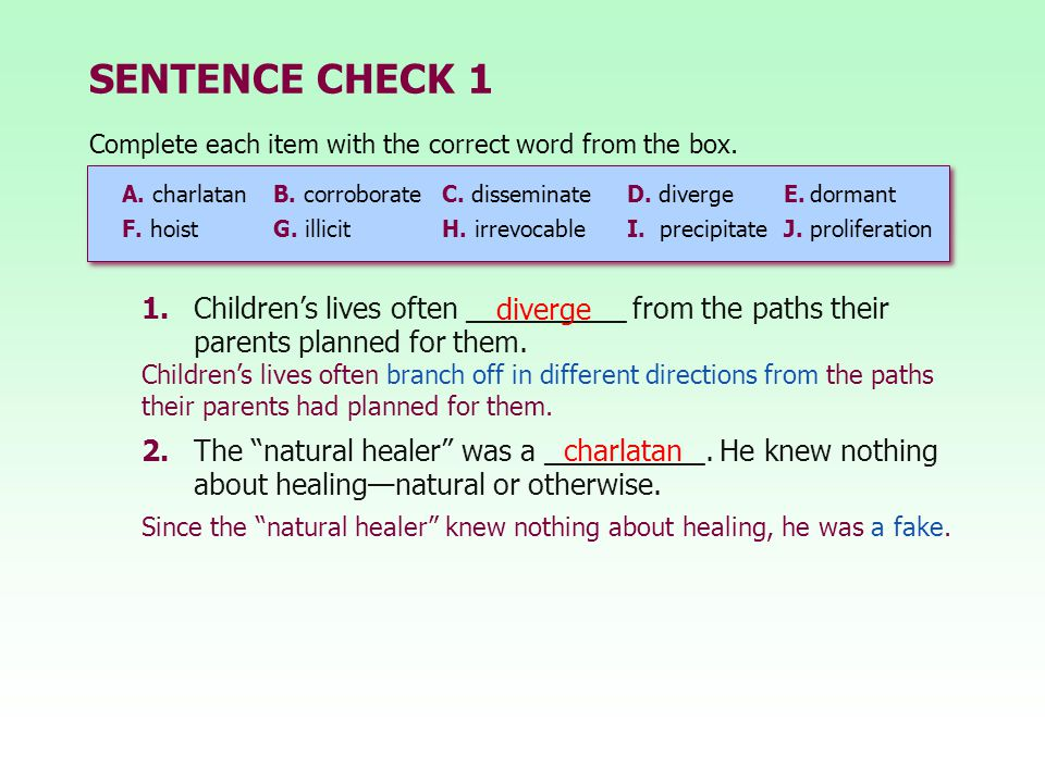 SENTENCE CHECK 1 Complete each item with the correct word from the box. A. charlatan B. corroborate C. disseminate.