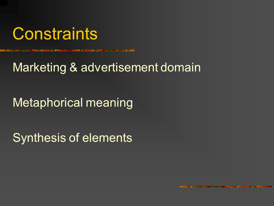 Constraints Marketing & advertisement domain Metaphorical meaning