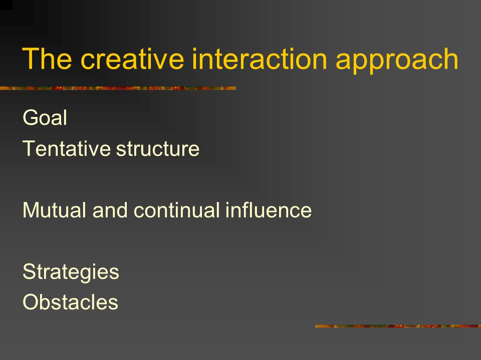 The creative interaction approach