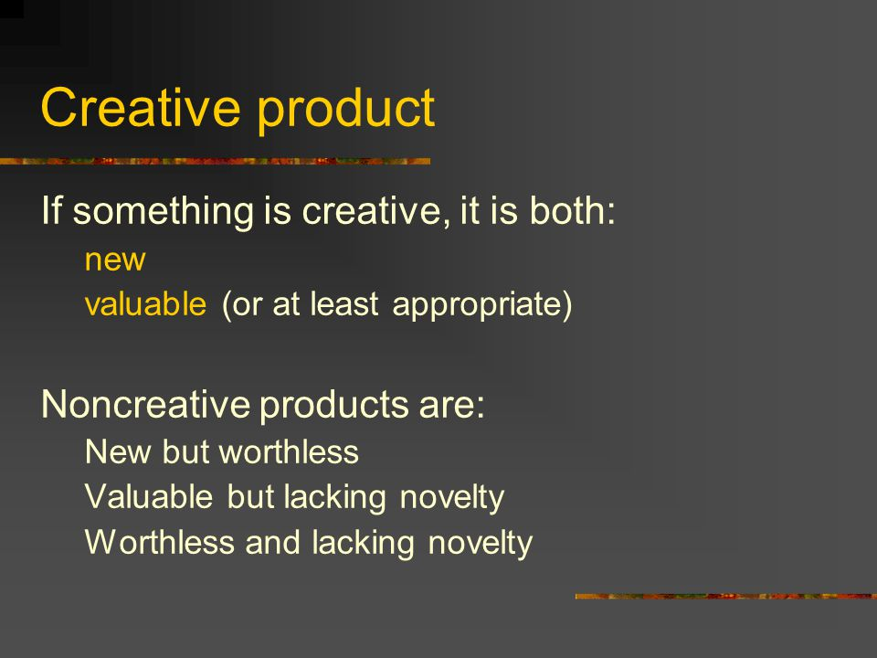 Creative product If something is creative, it is both:
