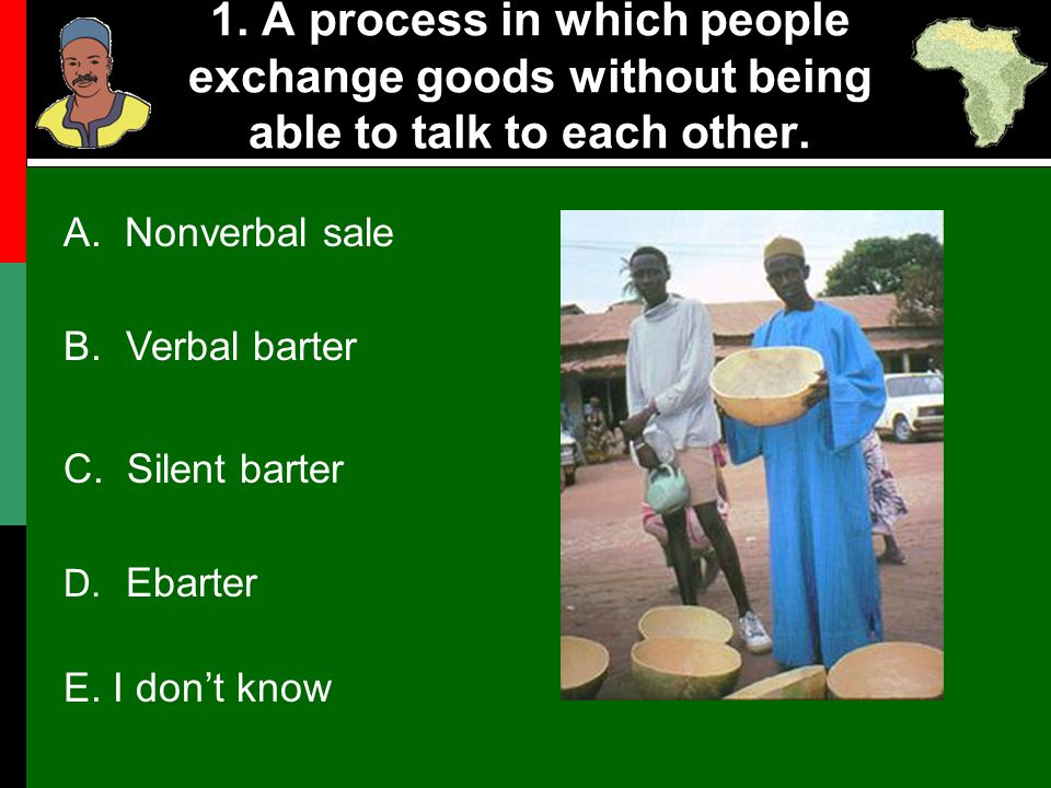 1. A process in which people exchange goods without being able to talk to each other.