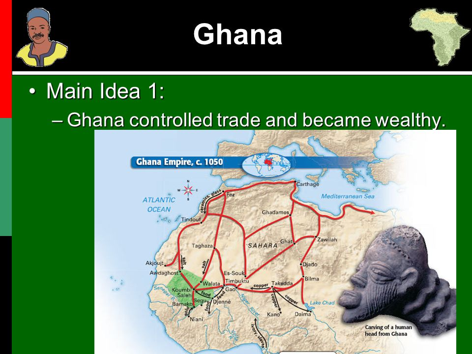 Ghana Main Idea 1: Ghana controlled trade and became wealthy.