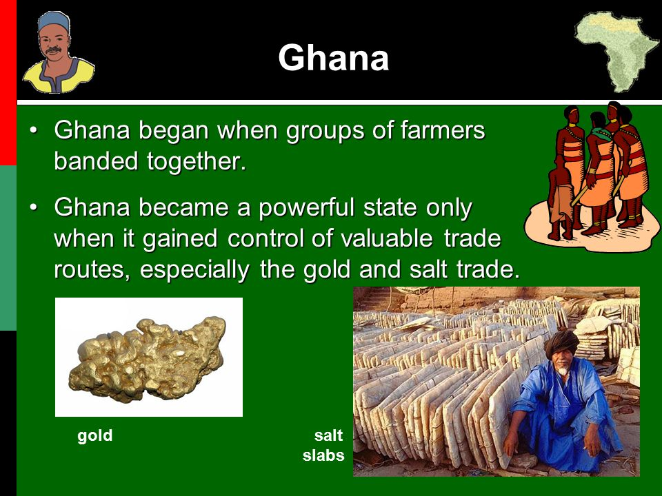 Ghana Ghana began when groups of farmers banded together.