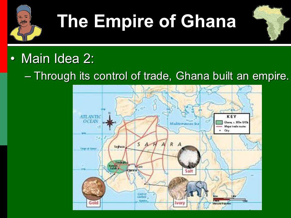 The Empire of Ghana Main Idea 2: