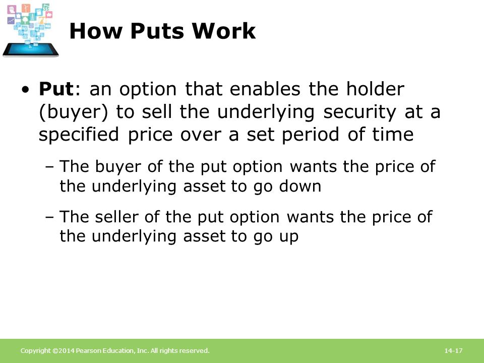 How Puts Work Put: an option that enables the holder (buyer) to sell the underlying security at a specified price over a set period of time.