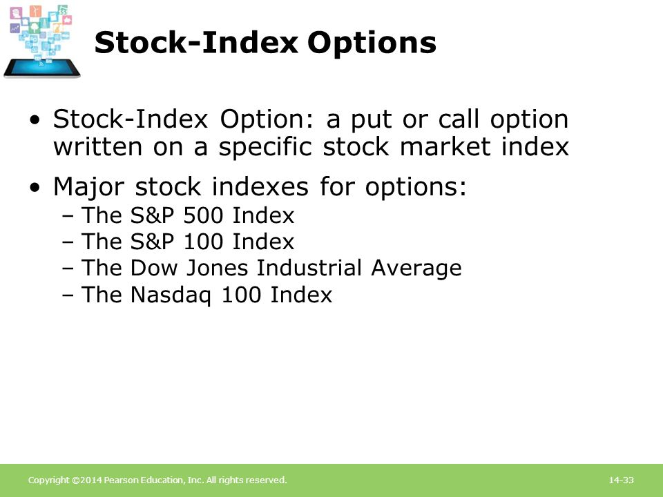 Stock-Index Options Stock-Index Option: a put or call option written on a specific stock market index.
