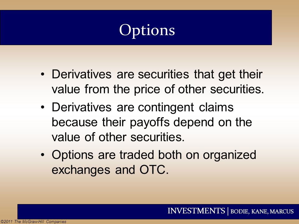 Options Derivatives are securities that get their value from the price of other securities.